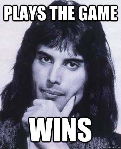 plays the game wins - Good Guy Freddie Mercury