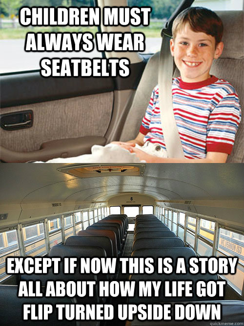 children must always wear seatbelts except if now this is a  - Scumbag Seat Belt Laws
