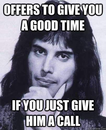 offers to give you a good time if you just give him a call - Good Guy Freddie Mercury