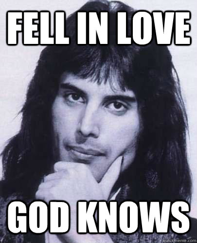 fell in love god knows - Good Guy Freddie Mercury