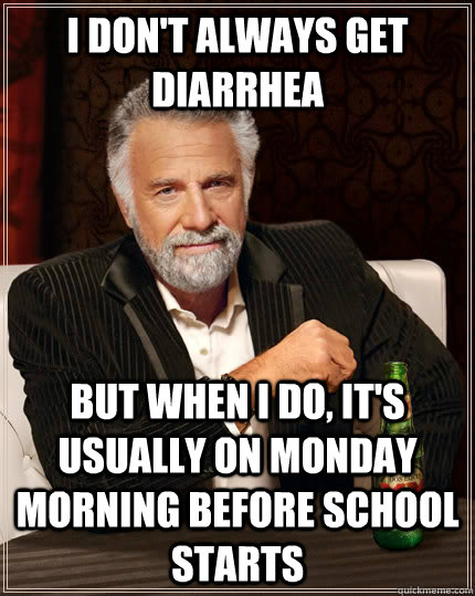 i dont always get diarrhea but when i do its usually on m - The Most Interesting Man In The World