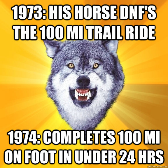 1973 his horse dnfs the 100 mi trail ride 1974 completes  - Courage Wolf
