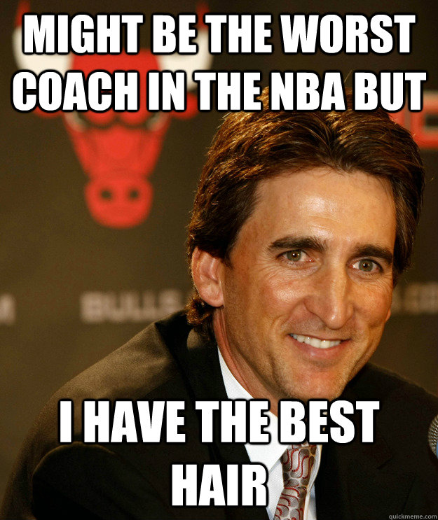 might be the worst coach in the nba but i have the best hair - vinny del negro
