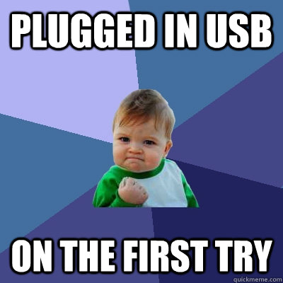plugged in usb on the first try - Success Kid