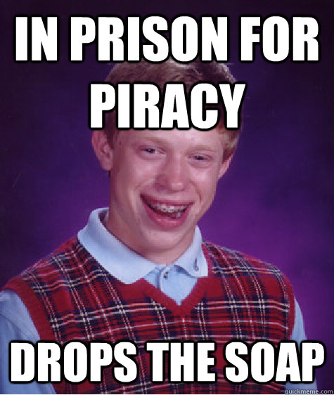 in prison for piracy drops the soap - BAD LUCK BRIAN