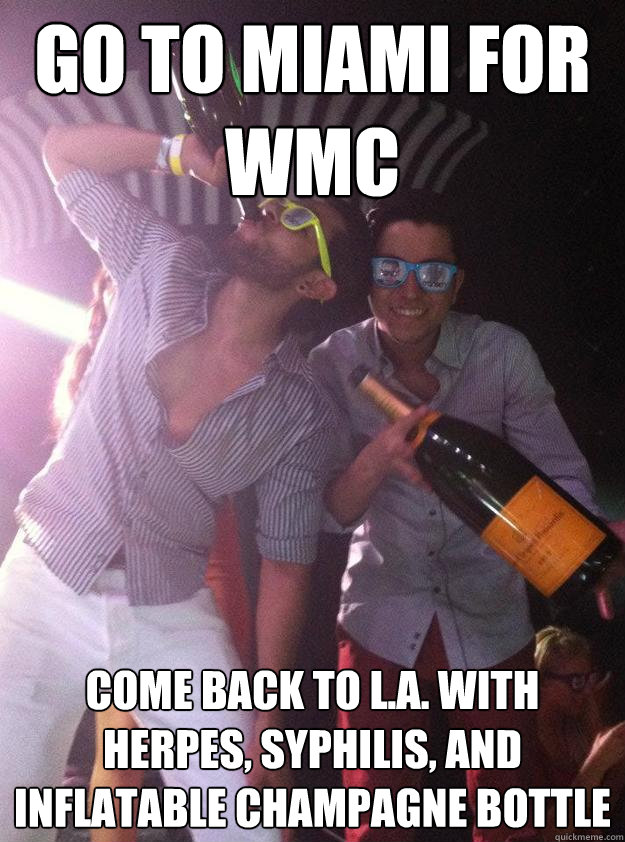 go to miami for wmc come back to la with herpes syphilis - House Music Douchebags