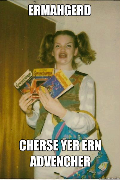 ermahgerd cherse yer ern advencher - BERKS