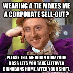 wearing a tie makes me a corporate sellout please tell me  - Creepy Wonka