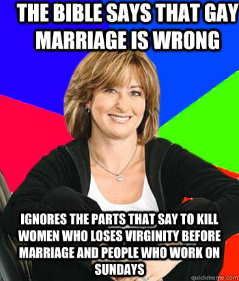 the bible says that gay marriage is wrong ignores the parts  - Sheltering Suburban Mom