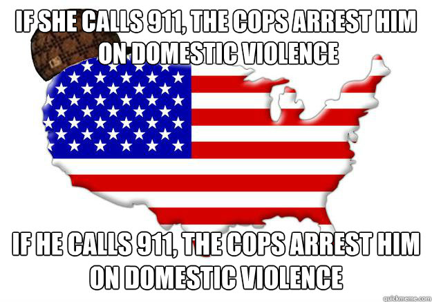if she calls 911 the cops arrest him on domestic violence  - Scumbag america