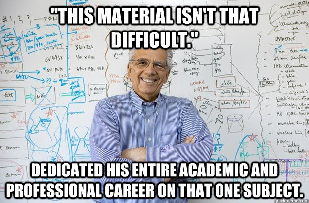 this material isnt that difficult dedicated his entire a - Engineering Professor