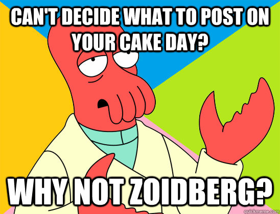 cant decide what to post on your cake day why not zoidberg - Futurama Zoidberg