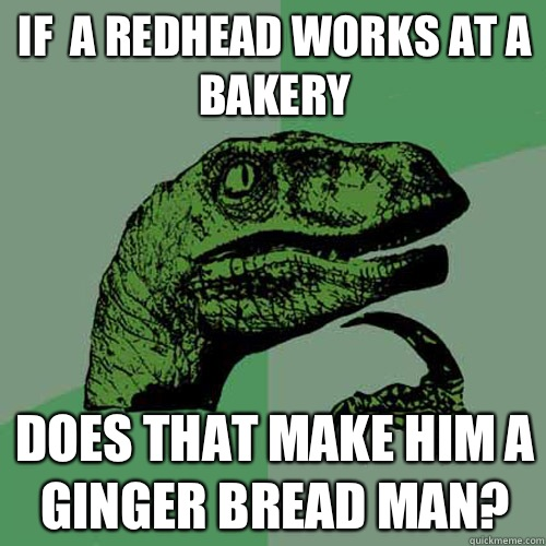 If a redhead works at a bakery What would she do for a klond - Philosoraptor
