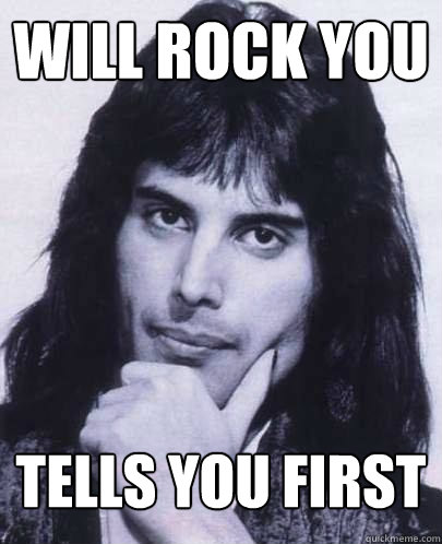 will rock you tells you first - Good Guy Freddie Mercury