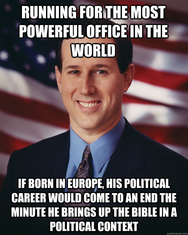 running for the most powerful office in the world if born in - Rick Santorum