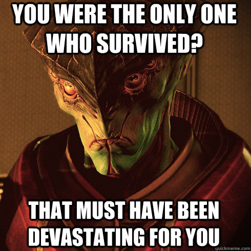 you were the only one who survived that must have been deva - Condescending Javik