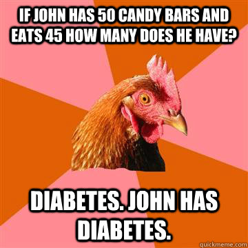 if john has 50 candy bars and eats 45 how many does he have - Anti-Joke Chicken