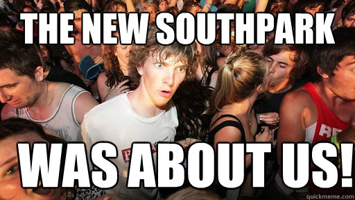 the new southpark was about us - Sudden Clarity Clarence