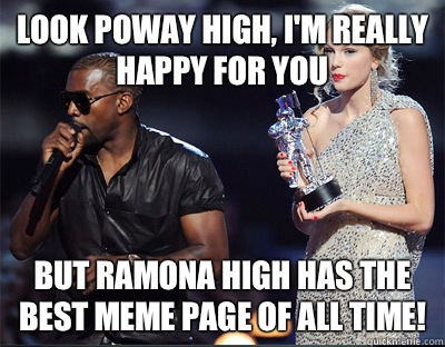 Look Poway high Im really happy for you but Ramona high has  - Imma let you finish