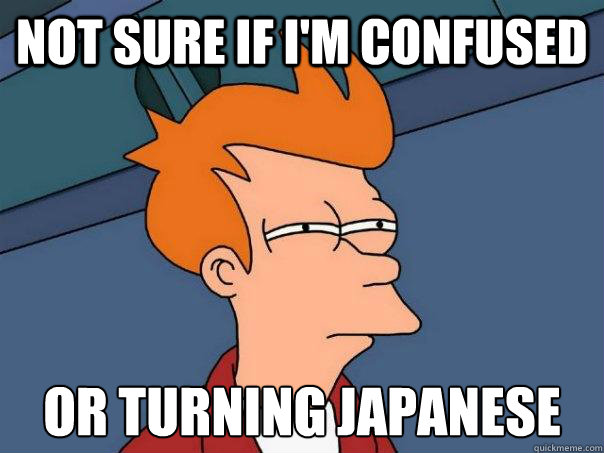 not sure if im confused or turning japanese - Futurama Fry