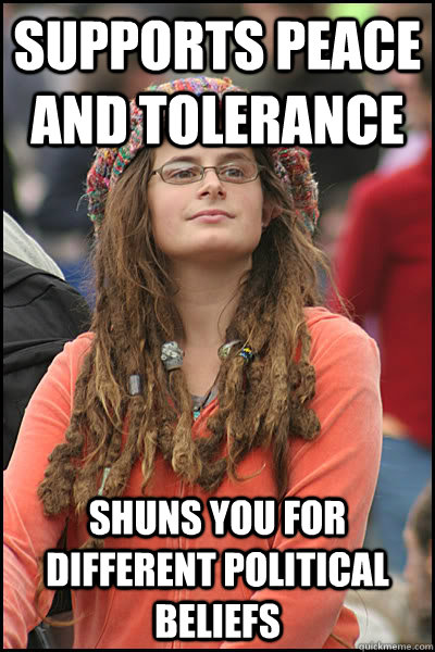 supports peace and tolerance shuns you for different politic - College Liberal