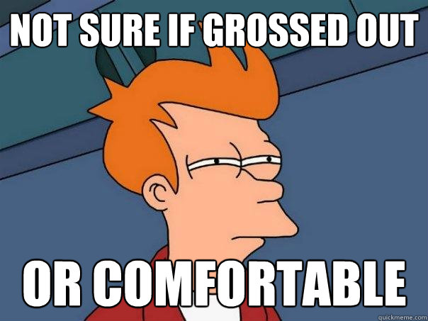 not sure if grossed out or comfortable - Futurama Fry