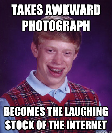 takes awkward photograph becomes the laughing stock of the i - Bad Luck Brian