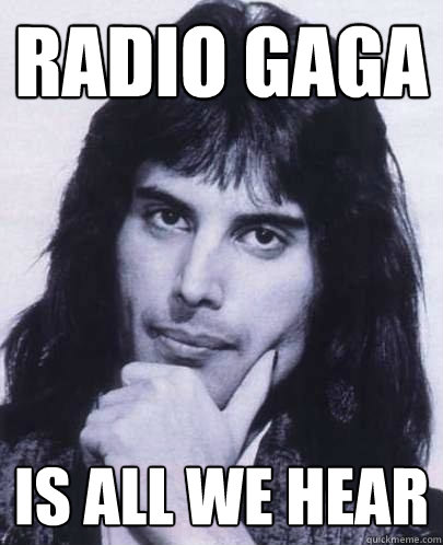 radio gaga is all we hear - Good Guy Freddie Mercury
