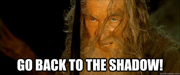 go back to the shadow - Gandalf go back to the shadow