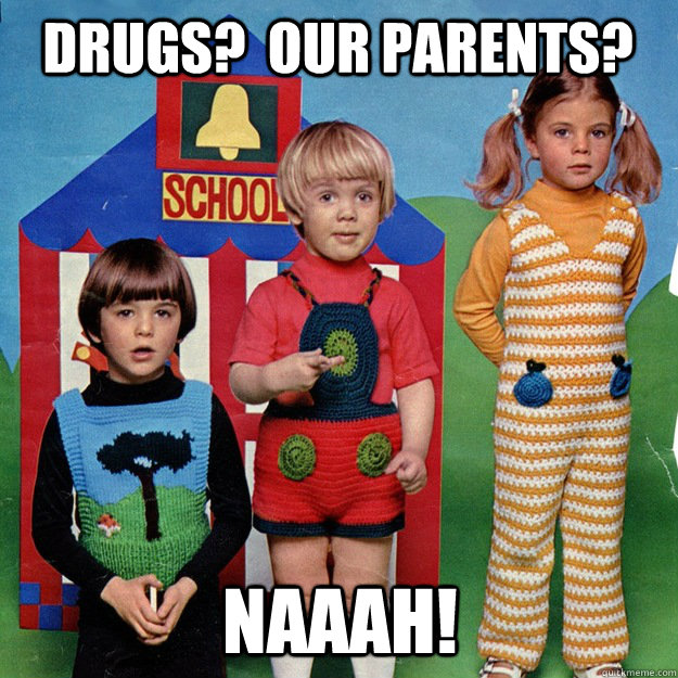 drugs our parents naaah - Creepy 70s Kids