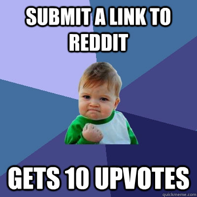 submit a link to reddit gets 10 upvotes - Success Kid