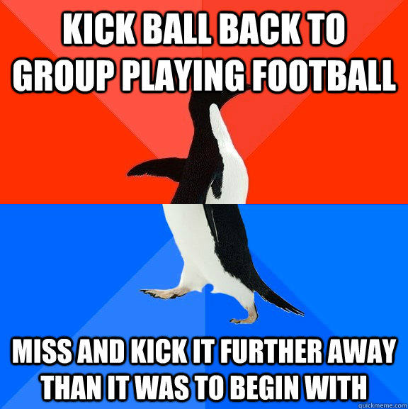 kick ball back to group playing football miss and kick it fu - Socially Awesome Awkward Penguin