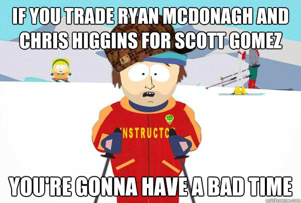 if you trade ryan mcdonagh and chris higgins for scott gomez - Scumbag Ski Instructor