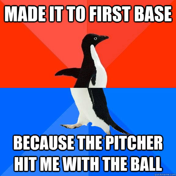 made it to first base because the pitcher hit me with the ba - Socially Awesome Awkward Penguin