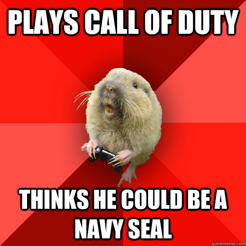 plays call of duty thinks he could be a navy seal - Gaming Gopher