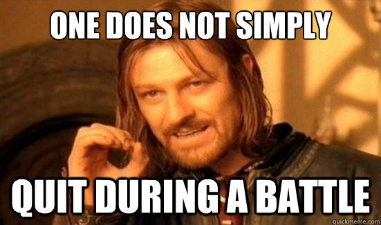 one does not simply quit during a battle - Boromir