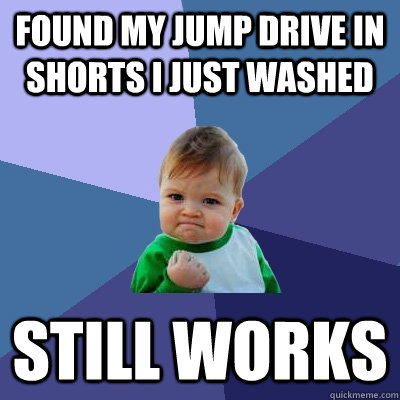found my jump drive in shorts i just washed still works - Success Kid