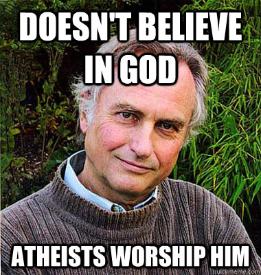 doesnt believe in god atheists worship him - Noble Richard Dawkins