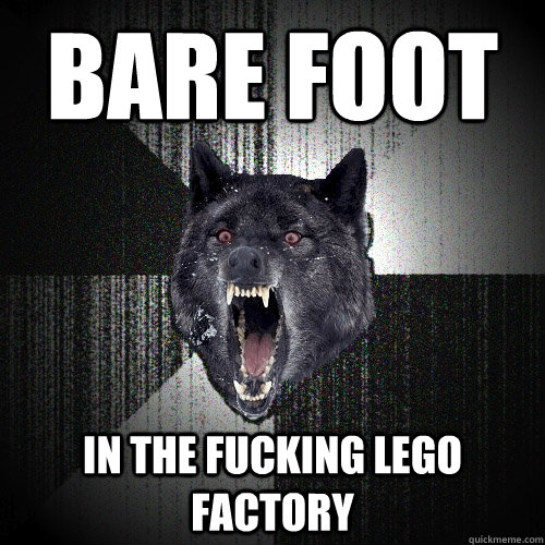 bare foot in the fucking lego factory - Insanity Wolf