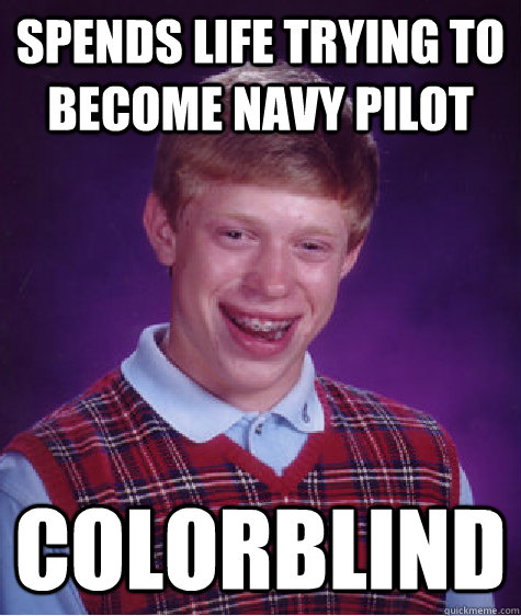 spends life trying to become navy pilot colorblind - Bad Luck Brian