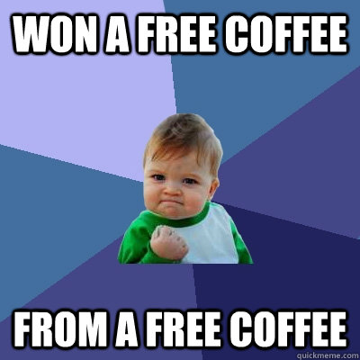 won a free coffee from a free coffee - Success Kid