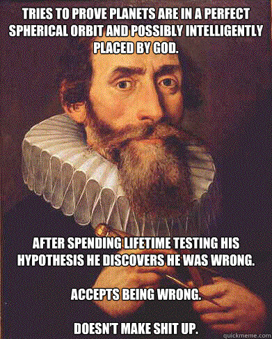 tries to prove planets are in a perfect spherical orbit and  - GOOD GUY KEPLER