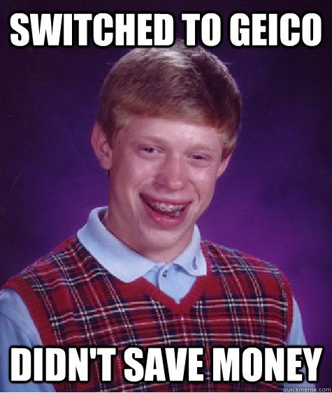 switched to geico didnt save money - Bad Luck Brian