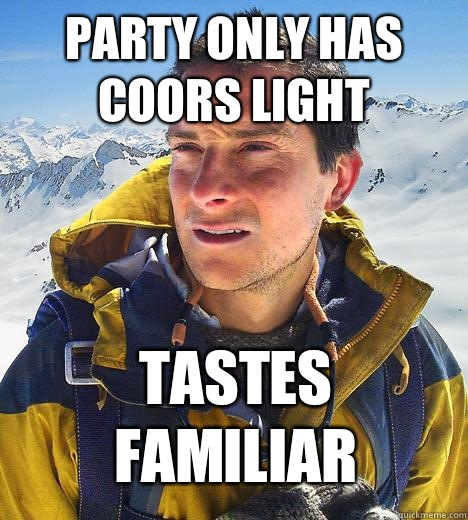 Party only has Coors Light Tastes familiar - Bear Grylls