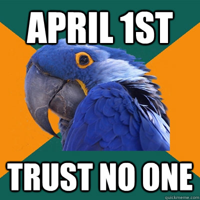 april 1st trust no one - Paranoid Parrot