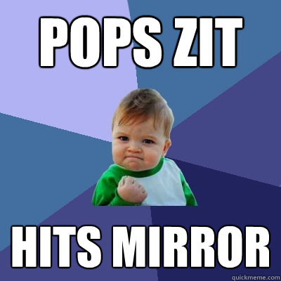 pops zit hits mirror - Success Kid