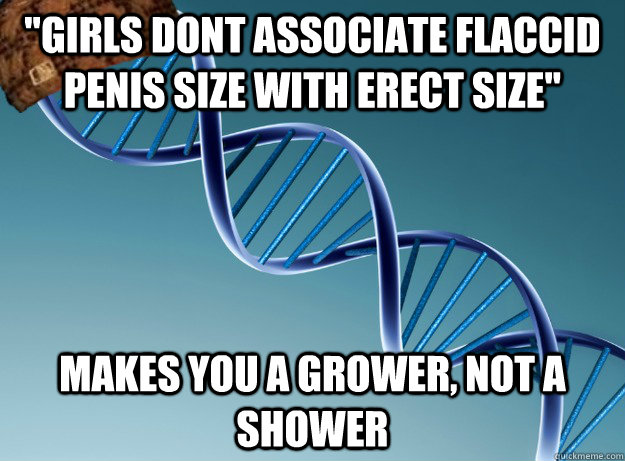 girls dont associate flaccid penis size with erect size ma - Scumbag Genetics