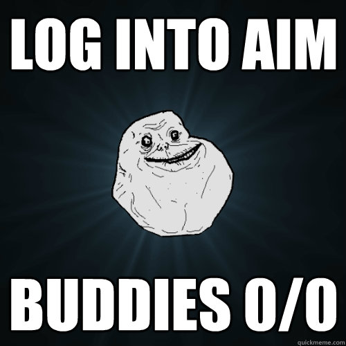 log into aim buddies 00 - Forever Alone