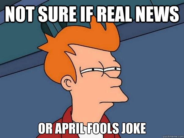 not sure if real news or april fools joke - Not sure Fry