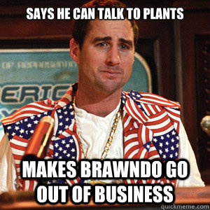 says he can talk to plants makes brawndo go out of business - scumbag not sure
